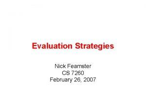 Evaluation Strategies Nick Feamster CS 7260 February 26