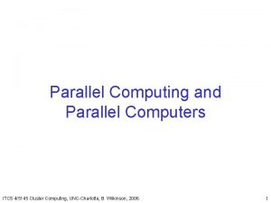 Parallel Computing and Parallel Computers ITCS 45145 Cluster