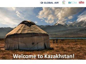 Welcome to Kazakhstan General Information Kazakhstan is a