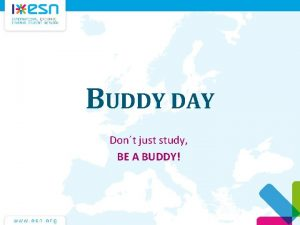 BUDDY DAY Dont just study BE A BUDDY