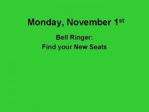 Monday November 1 st Bell Ringer Find your