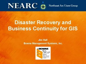 Disaster Recovery and Business Continuity for GIS Jim