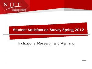 Student Satisfaction Survey Spring 2012 Institutional Research and