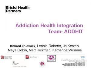 Addiction Health Integration Team ADDHIT Richard Chidwick Leonie