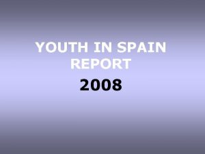 YOUTH IN SPAIN REPORT 2008 YOUTH IN SPAIN