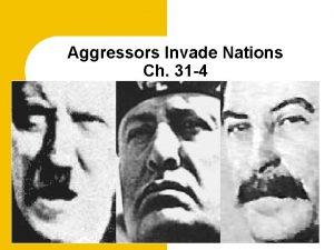Aggressors Invade Nations Ch 31 4 Describe the