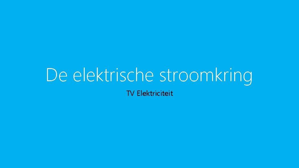 De elektrische stroomkring TV Elektriciteit Energie Inleiding Wat