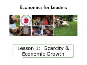 Economics for Leaders Lesson 1 Scarcity Economic Growth