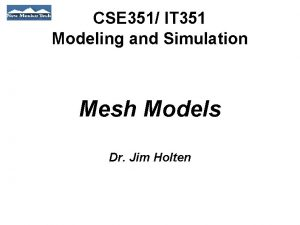 CSE 351 IT 351 Modeling and Simulation Mesh