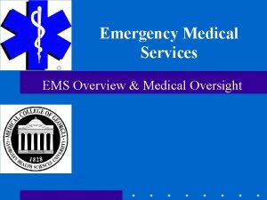 Emergency Medical Services EMS Overview Medical Oversight Introduction