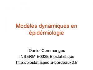 Modles dynamiques en pidmiologie Daniel Commenges INSERM E