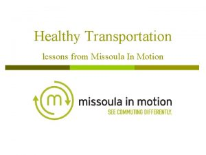Healthy Transportation lessons from Missoula In Motion Missoula