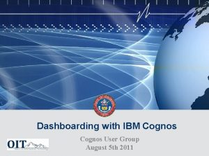 Dashboarding with IBM Cognos User Group August 5