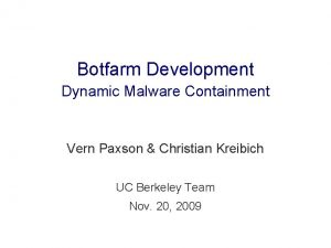 Botfarm Development Dynamic Malware Containment Vern Paxson Christian