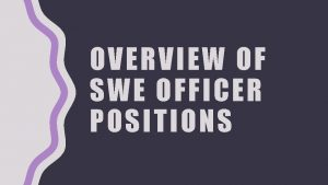 OVERVIEW OF SWE OFFICER POSITIONS PROPOSED OFFICER POSITIONS
