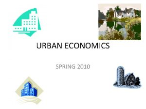 URBAN ECONOMICS SPRING 2010 URBAN LOCATION PATTERNS STATIC