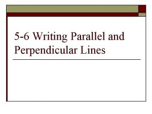 5 6 Writing Parallel and Perpendicular Lines Parallel