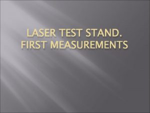 LASER TEST STAND FIRST MEASUREMENTS Laser stand 3