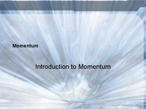 Momentum Introduction to Momentum What is Momentum The