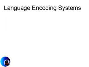 Language Encoding Systems Liddell Johnson TranscriptionNotation System Liddell