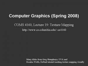 Computer Graphics Spring 2008 COMS 4160 Lecture 19