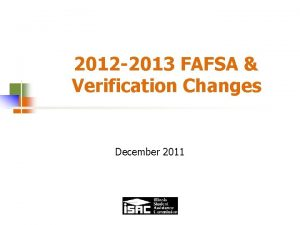 2012 2013 FAFSA Verification Changes December 2011 From