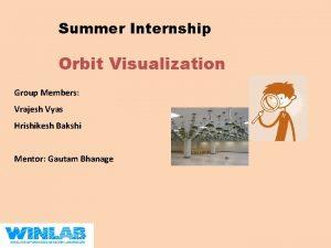 Summer Internship Orbit Visualization Group Members Vrajesh Vyas