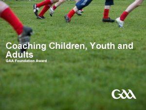 Coaching Children Youth and Adults GAA Foundation Award