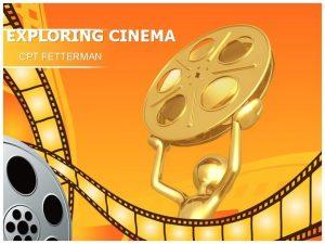 EXPLORING CINEMA CPT FETTERMAN EXPLORING Cinema Day 1