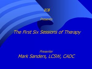 ICB Presents The First Six Sessions of Therapy
