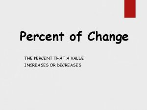 Percent of Change THE PERCENT THAT A VALUE