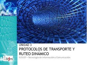 UNIDAD 3 PROTOCOLOS DE TRANSPORTE Y RUTEO DINMICO