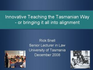 Innovative Teaching the Tasmanian Way or bringing it