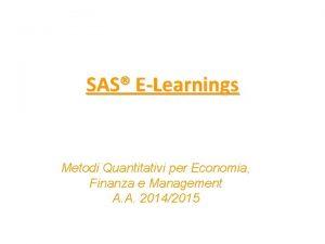 SAS ELearnings Metodi Quantitativi per Economia Finanza e
