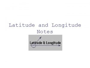 Latitude and Longitude Notes Lines of Latitude Measure