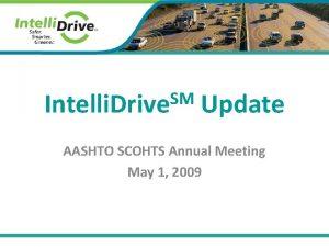 SM Intelli Drive Update AASHTO SCOHTS Annual Meeting