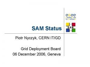 SAM Status Piotr Nyczyk CERN ITGD Grid Deployment