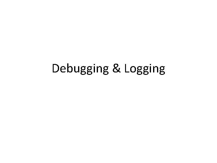 Debugging Logging Java Logging Java has builtin support