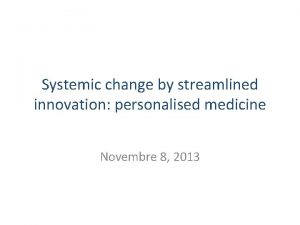 Systemic change by streamlined innovation personalised medicine Novembre