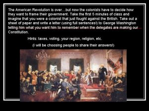 The American Revolution is overbut now the colonists