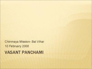 Chinmaya Mission Bal Vihar 10 February 2008 VASANT