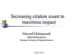 Increasing citation count to maximize impact Masoud Mohammadi