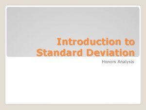Introduction to Standard Deviation Honors Analysis Create a