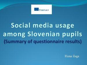 Social media usage among Slovenian pupils Summary of