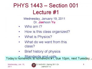 PHYS 1443 Section 001 Lecture 1 Wednesday January
