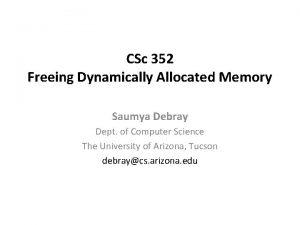 CSc 352 Freeing Dynamically Allocated Memory Saumya Debray