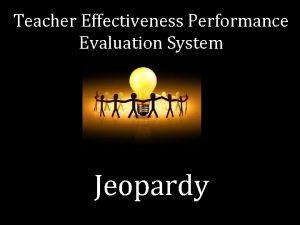 Teacher Effectiveness Performance Evaluation System Jeopardy Categories 100