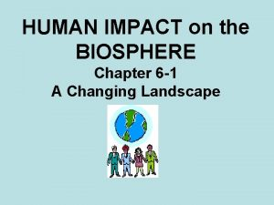HUMAN IMPACT on the BIOSPHERE Chapter 6 1