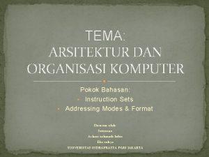 TEMA ARSITEKTUR DAN ORGANISASI KOMPUTER Pokok Bahasan Instruction