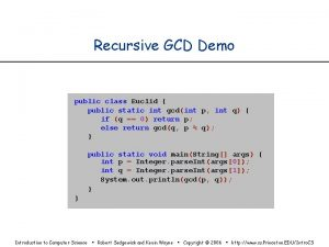 Recursive GCD Demo public class Euclid public static